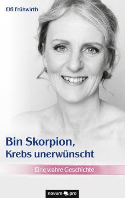 Bin Skorpion, Krebs unerwünscht - Elfi Frühwirth  