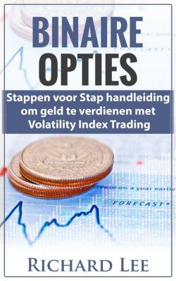 Binaire Opties: Stappen voor Stap handleiding om geld te verdienen met volatility Indicex Trading, Richard Lee