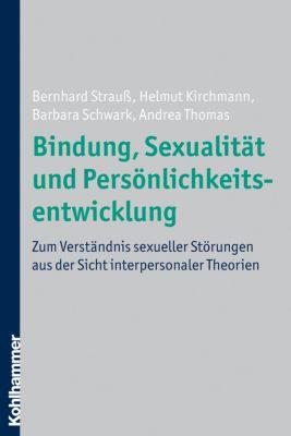 Bindung, Sexualität und Persönlichkeitsentwicklung, Bernhard Strauß, Andrea Thomas, Helmut Kirchmann, Barbara Schwark