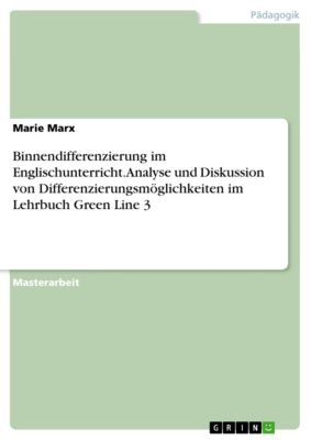 Binnendifferenzierung im Englischunterricht. Analyse und Diskussion von Differenzierungsmöglichkeiten im Lehrbuch Green Line 3, Marie Marx