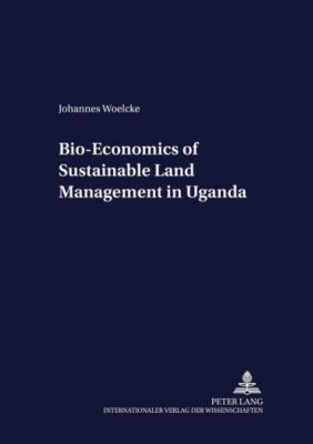 Bio-Economics of Sustainable Land Management in Uganda, Johannes Woelcke