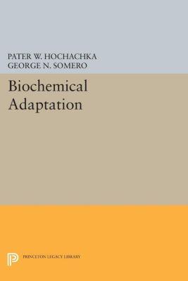 Biochemical Adaptation, George N. Somero, Pater W. Hochachka