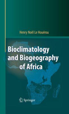 Bioclimatology and Biogeography of Africa, Henry N. Houérou