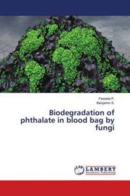 Biodegradation of phthalate in blood bag by fungi, Faseela P., Benjamin S.