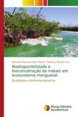 Biodisponibilidade e bioconcetração de metais em ecossistema manguezal, Alexandre Dacorso Daltro Milazzo, Manoel J. Moreira Cruz