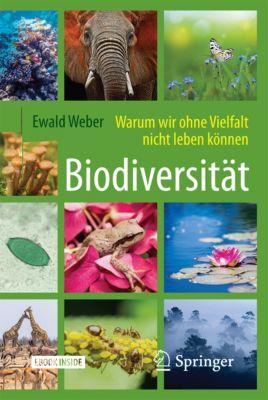 Biodiversität - Warum wir ohne Vielfalt nicht leben können, Ewald Weber