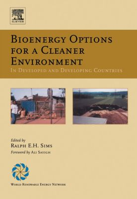 Bioenergy Options for a Cleaner Environment: in Developed and Developing Countries, Ralph E. H. Sims