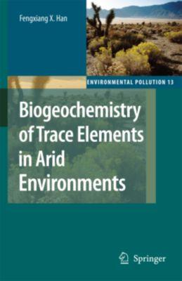 Biogeochemistry of Trace Elements in Arid Environments, Fengxiang X. Han