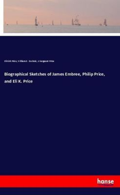 Biographical Sketches of James Embree, Philip Price, and Eli K. Price, Eli Kirk Price, William E. Du Bois, J. Sergeant Price