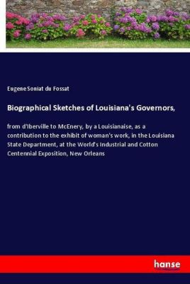 Biographical Sketches of Louisiana's Governors,, Eugene Soniat du Fossat