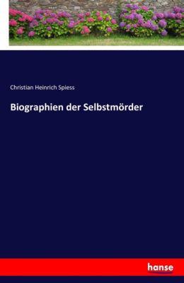 Biographien der Selbstmörder - Christian Heinrich Spiess |