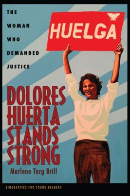 Biographies for Young Readers: Dolores Huerta Stands Strong, Marlene Targ Brill