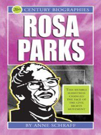 Biographies of the 20th Century: Rosa Parks, Anne Schraff