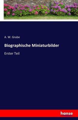 Biographische Miniaturbilder - A. W. Grube  