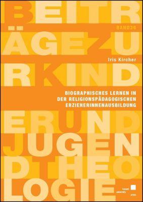 Biographisches Lernen in der religionspädagogischen ErzieherInnenausbildung, Iris Kircher