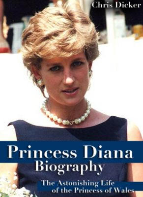 Biography Series: Princess Diana Biography: The Astonishing Life of the Princess of Wales, Chris Dicker