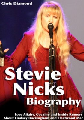 Biography Series: Stevie Nicks Biography: Love Affairs, Cocaine and Inside Rumors About Lindsey Buckingham and Fleetwood Mac, Chris Diamond