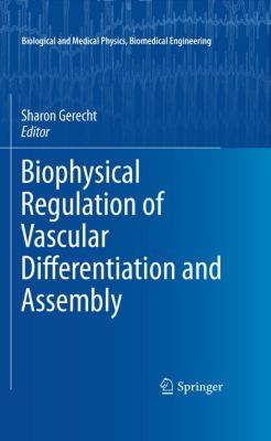 Biological and Medical Physics, Biomedical Engineering: Biophysical Regulation of Vascular Differentiation and Assembly, Sharon Gerecht