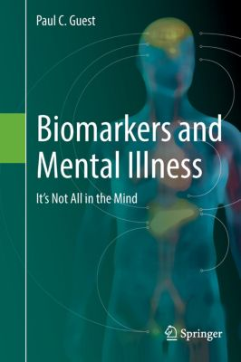 Biomarkers and Mental Illness, Paul C. Guest