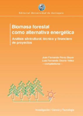 Biomasa forestal como alternativa energética, Juan Fernando Pérez Bayer, Luis Fernando Osorio Vélez