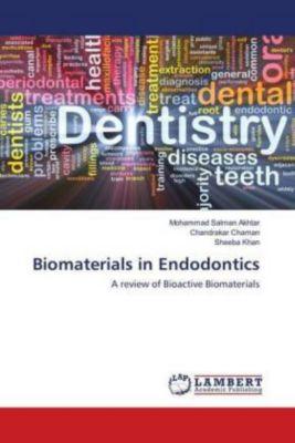 Biomaterials in Endodontics, Mohammad Salman Akhtar, Chandrakar Chaman, Sheeba Khan