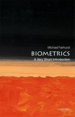 Biometrics: A Very Short Introduction, Michael Fairhurst