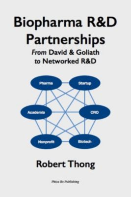 Biopharma R&D Partnerships: From David & Goliath to Networked R&D, Robert Thong