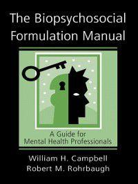 Biopsychosocial Formulation Manual, Robert M. Rohrbaugh, William H. Campbell