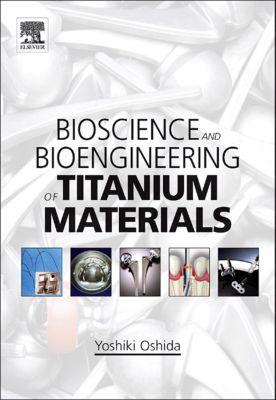 Bioscience and Bioengineering of Titanium Materials, Yoshiki Oshida
