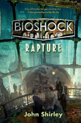 BioShock: BioShock Band 1: Rapture, John Shirley