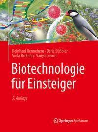 Biotechnologie für Einsteiger, Reinhard Renneberg, Darja Süßbier, Viola Berkling, Vanya Loroch