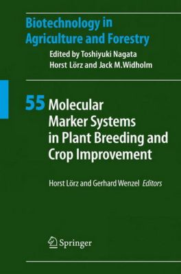 Biotechnology in Agriculture and Forestry: Vol.55 Molecular Marker Systems in Plant Breeding and Crop Improvement