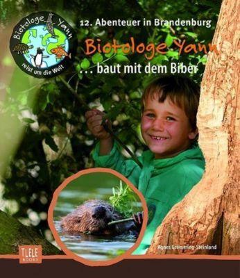 Biotologe Yann ...baut mit dem Biber, Agnes Gramming-Steinland