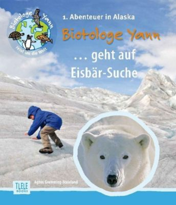 Biotologe Yann ...geht auf Eisbär-Suche, Agnes Gramming-Steinland