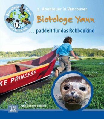 Biotologe Yann ...paddelt für das Robbenkind, Agnes Gramming-Steinland