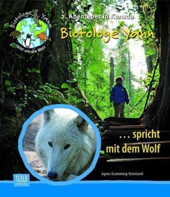 Biotologe Yann ...spricht mit dem Wolf, Agnes Gramming-Steinland