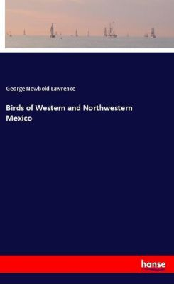 Birds of Western and Northwestern Mexico, George Newbold Lawrence