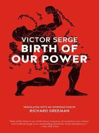 Birth of Our Power, Victor Serge