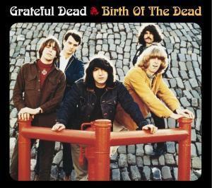 Birth Of The Dead, Grateful Dead