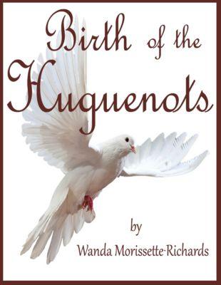 Birth of the Huguenots, Wanda Morissette-Richards