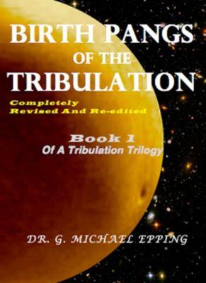 Birth Pangs Of The Tribulation, G. Michael Epping