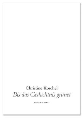 Bis das Gedächtnis grünet - Christine Koschel |
