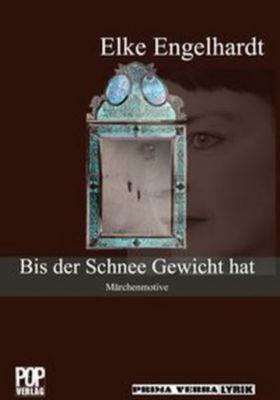 Bis der Schnee Gewicht hat - Elke Engelhardt |