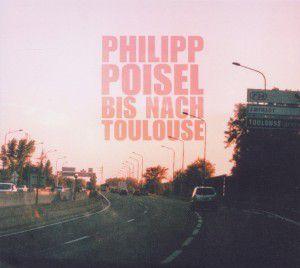 Bis Nach Toulouse, Philipp Poisel