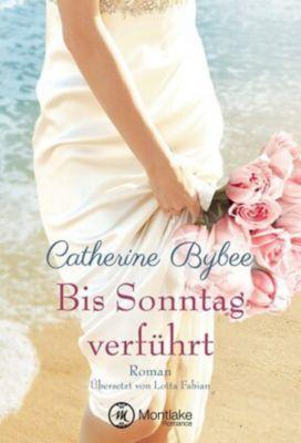 Bis Sonntag verführt, Catherine Bybee