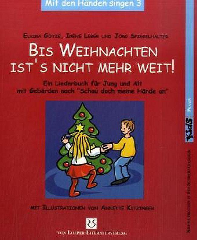 Bis Weihnachten ist\'s nicht mehr weit! Ein Liederbuch für Jung und ...