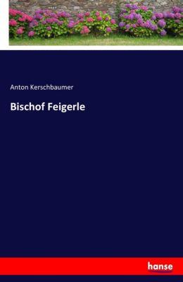 Bischof Feigerle - Anton Kerschbaumer |