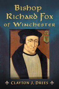 Bishop Richard Fox of Winchester, Clayton J. Drees