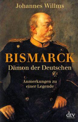 Bismarck - Dämon der Deutschen, Johannes Willms