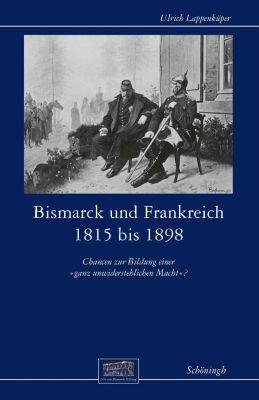 Bismarck und Frankreich 1815 bis 1898 - Ulrich Lappenküper |